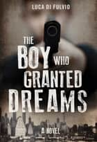 The Boy Who Granted Dreams ebook by Luca Di Fulvio