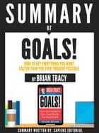 "Summary Of ""Goals!: How To Get Everything You Want Faster Than You Ever Thought Possible - By Brian Tracy"" ebook by Sapiens Editorial, Sapiens Editorial"