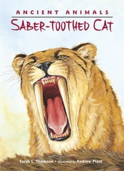 Ancient Animals: Saber-Toothed Cat ebook by Sarah L. Thomson, Andrew Plant