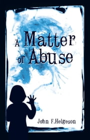 A Matter of Abuse ebook by John F. Helgeson