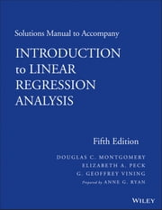 Solutions Manual to Accompany Introduction to Linear Regression Analysis ebook by Ann G. Ryan,Douglas C. Montgomery,Elizabeth A. Peck,G. Geoffrey Vining