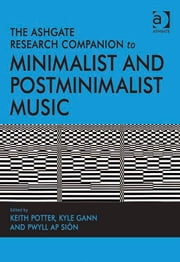 The Ashgate Research Companion to Minimalist and Postminimalist Music ebook by Dr Keith Potter,Professor Kyle Gann,Dr Pwyll ap Siôn