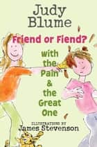 Friend or Fiend with the Pain & the Great One ebook by Judy Blume, James Stevenson