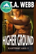 Higher Ground (Earthquake #1) ebook by T.A. Webb