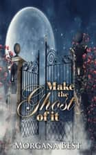 Make the Ghost of It (Cozy Mystery Series) - Cozy Mystery ebook by Morgana Best