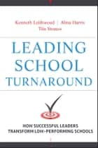 Leading School Turnaround - How Successful Leaders Transform Low-Performing Schools ebook by Kenneth Leithwood, Alma Harris, Tiiu Strauss