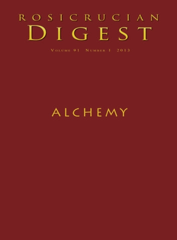 Alchemy - Rosicrucian Digest ebook by Rosicrucian Order, AMORC,Christian Bernard,Dennis William Hauck