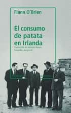 El consumo de patata en Irlanda ebook by Flann O'Brien, Antonio Rivero Taravillo