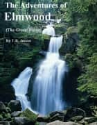 The Adventures of Elmwood (The Green Forest) ebook by T.R. Jensen