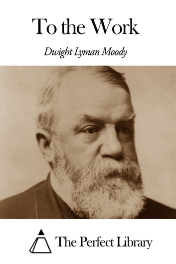 To the Work ebook by Dwight Lyman Moody