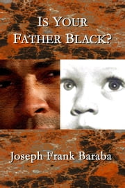 Is Your Father Black ? ebook by Joseph Baraba