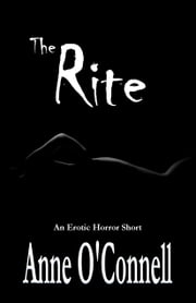 The Rite (An Erotic Horror Short) ebook by Anne O'Connell