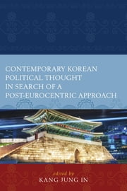Contemporary Korean Political Thought in Search of a Post-Eurocentric Approach ebook by Jung In Kang, Jang Dong Jin, Jung In Kang,...