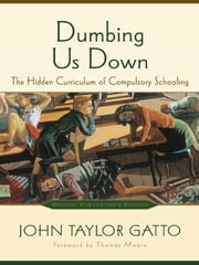 Dumbing Us Down ebook by John Taylor Gatto