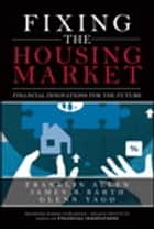 Fixing the Housing Market - Financial Innovations for the Future ebook by Franklin Allen, Glenn Yago, James Barth