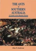 The Ants of Southern Australia ebook by Alan Anderson