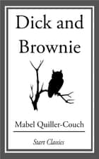Dick and Brownie ebook by Mabel Quiller-Couch