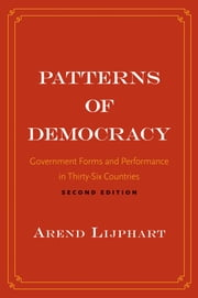 Patterns of Democracy: Government Forms and Performance in Thirty-Six Countries ebook by Arend Lijphart