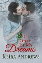 If Only in My Dreams ebook by Keira Andrews