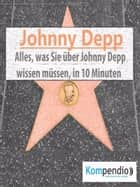 Johnny Depp (Biografie kompakt): - Alles, was Sie über Johnny Depp wissen müssen, in 10 Minuten ebook by Robert Sasse, Yannick Esters, Alessandro Dallmann