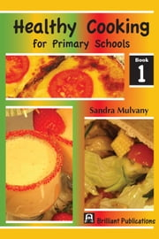 Healthy Cooking for Primary Schools: Book 1 ebook by Sandra Mulvany