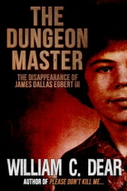 The Dungeon Master - The Disappearance of James Dallas Egbert III ebook by William C. Dear