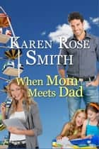 When Mom Meets Dad ebook by Karen Rose Smith
