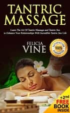 Tantric Massage: #1 Guide to the Best Tantric Massage and Tantric Sex ebook by Felicia Vine