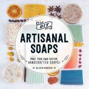 DIY Artisanal Soaps - Make Your Own Custom, Handcrafted Soaps! ebook by Alicia Grosso