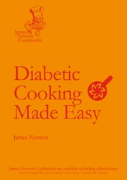 Diabetic Cooking Made Easy ebook by James Newton