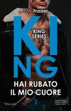 King. Hai rubato il mio cuore eBook by T.M. Frazier