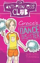Grace's Dance Disaster: The Anti-Princess Club 3 ebook by Samantha Turnbull, Sarah Davis