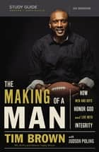 The Making of a Man Study Guide - How Men and Boys Honor God and Live with Integrity ebook by Tim Brown, Judson Poling