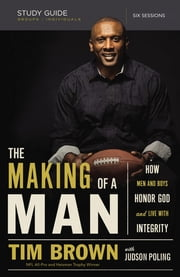 The Making of a Man Study Guide - How Men and Boys Honor God and Live with Integrity ebook by Tim Brown,Judson Poling