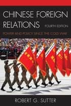 Chinese Foreign Relations - Power and Policy since the Cold War ebook by Robert G. Sutter
