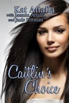 Caitlin's Choice ebook by Kat Attalla, Jude Pittman, Jasmin Attalla