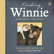 Finding Winnie: The Story of the Real Bear Who Inspired Winnie-the-Pooh ebook by Lindsay Mattick, Sophie Blackall, Susan Rich