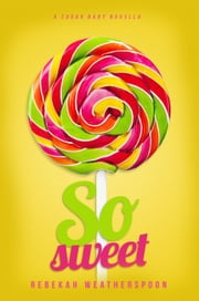 SO SWEET - A Sugar Baby Novella, #1 ebook by Rebekah Weatherspoon