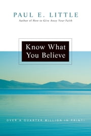 Know What You Believe ebook by Paul E. Little,James F. Nyquist