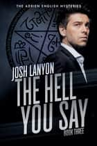 The Hell You Say ebook by Josh Lanyon