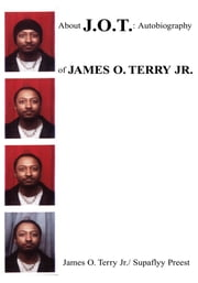 About J.O.T.: Autobiography of James O. Terry Jr. ebook by James O. Terry Jr./ Supaflyy Preest