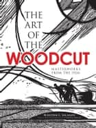 The Art of the Woodcut: Masterworks from the 192s ebook by Malcolm Salaman