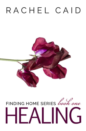 Healing - Finding Home, #1 ebook by Rachel Caid