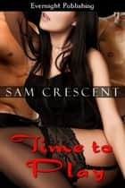 Time to Play ebook by Sam Crescent