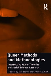 Queer Methods and Methodologies - Intersecting Queer Theories and Social Science Research ebook by Catherine J. Nash,Kath Browne