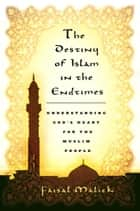 The Destiny of Islam in the End Times ebook by Faisal Malick