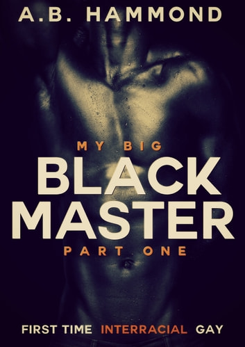 My Big Black Master: Book One ebook by A.B Hammond