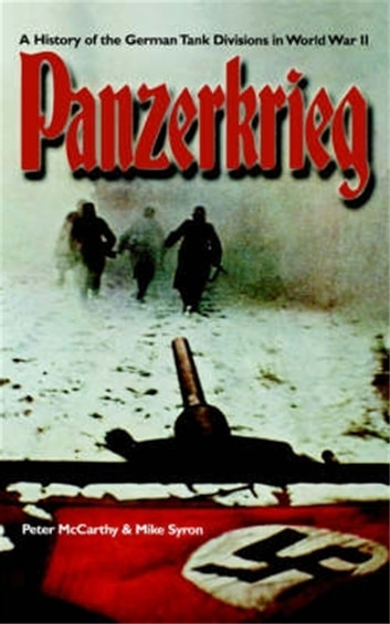Panzerkrieg - The Rise and Fall of Hitler's Tank Divisions eBook by Mike Syron