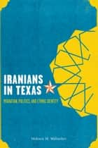 Iranians in Texas - Migration, Politics, and Ethnic Identity ebook by Mohsen M. Mobasher