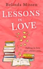 Lessons in Love: The perfect laugh out loud romantic comedy for summer! ebook by Belinda Missen